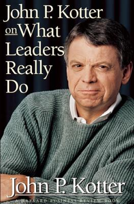John P. Kotter on What Leaders Really Do By Kotter, John P.